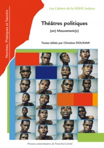 C. Douxami (dir.), Théâtres politiques (en) mouvement(s),Cahiers de la MSHE, Ledoux, n°16